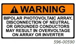 WARNING BIPOLAR PHOTOVOLTAIC ARRY. DISCONNECTION OF NEUTRAL OR GROUNDED CONDUCTORS MAY RESULT IN OVERVOLTAGE ON ARRAY OR INVERTER